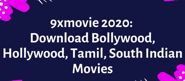 9xmovies 2020: Download Bollywood, Hollywood, Tamil, South Indian Movies