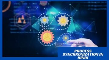 What is Process Synchronization in OS in Hindi?